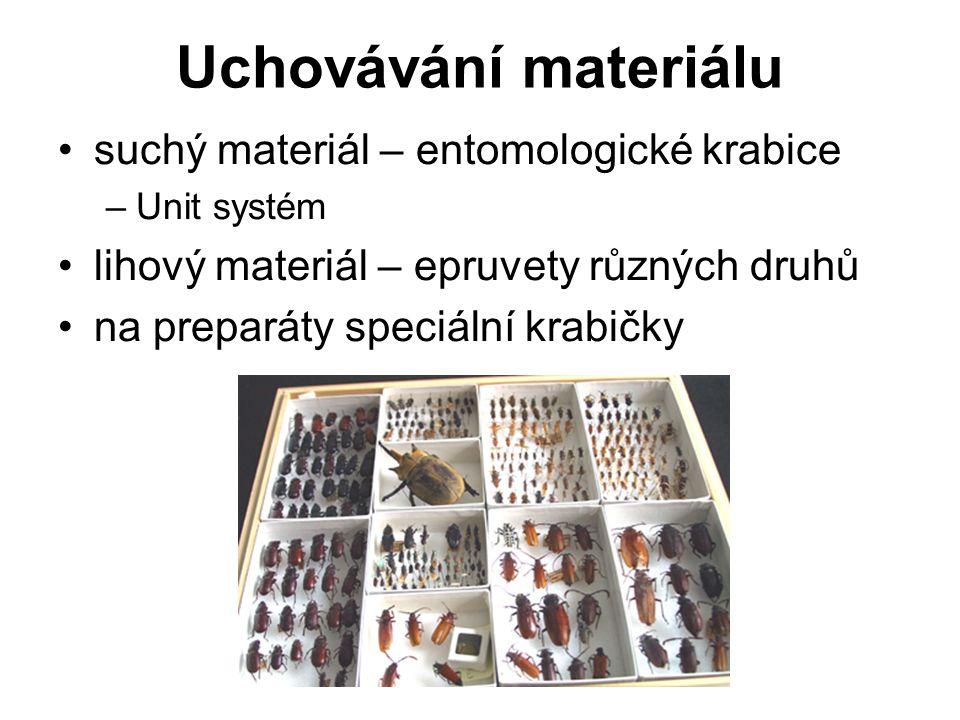 Uchovávání materiálu suchý materiál – entomologické krabice –Unit systém lihový materiál – epruvety různých druhů na preparáty speciální krabičky