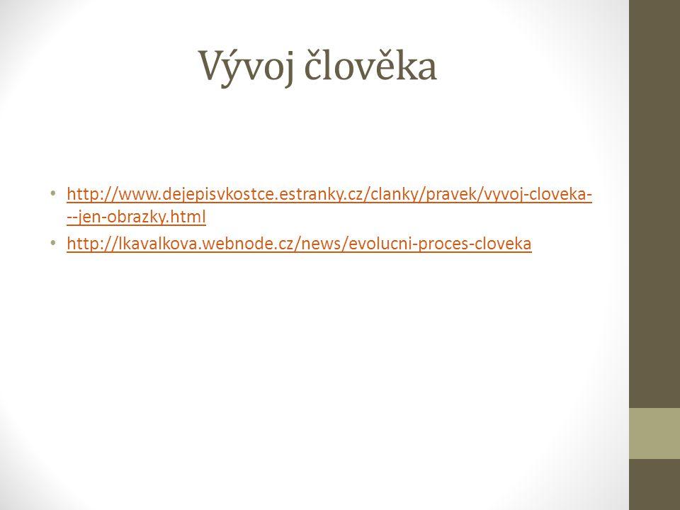 Vývoj člověka http://www.dejepisvkostce.estranky.cz/clanky/pravek/vyvoj-cloveka- --jen-obrazky.html http://www.dejepisvkostce.estranky.cz/clanky/prave