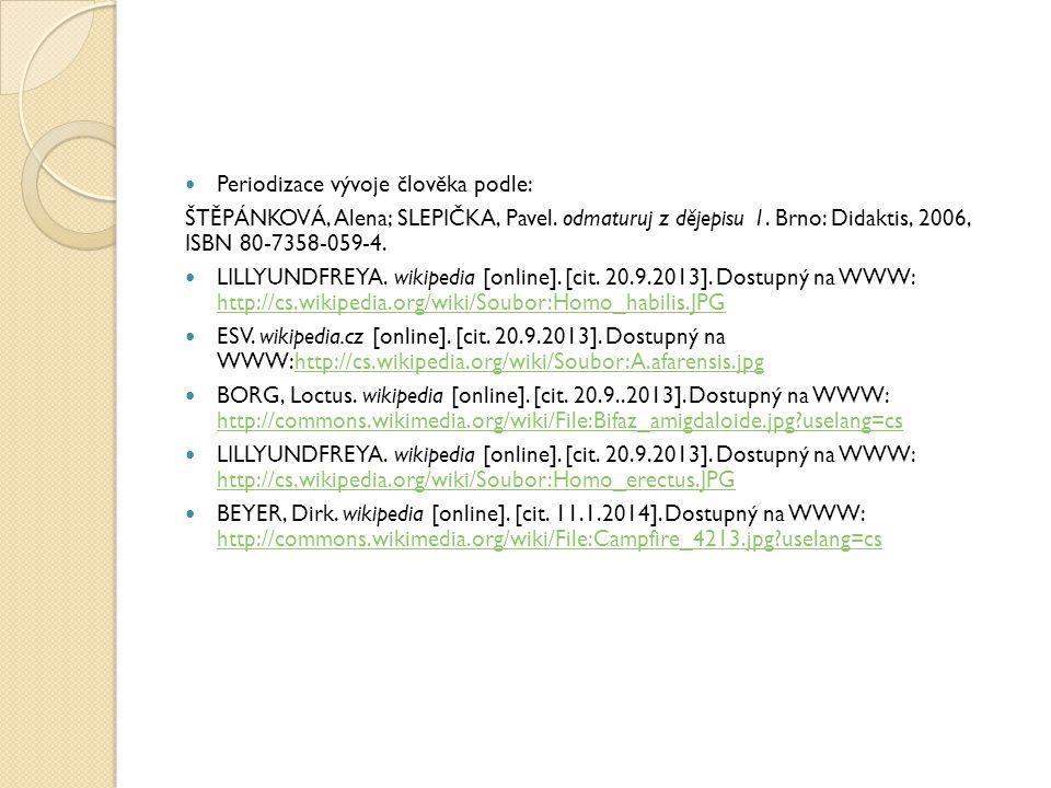 Periodizace vývoje člověka podle: ŠTĚPÁNKOVÁ, Alena; SLEPIČKA, Pavel. odmaturuj z dějepisu 1. Brno: Didaktis, 2006, ISBN 80-7358-059-4. LILLYUNDFREYA.