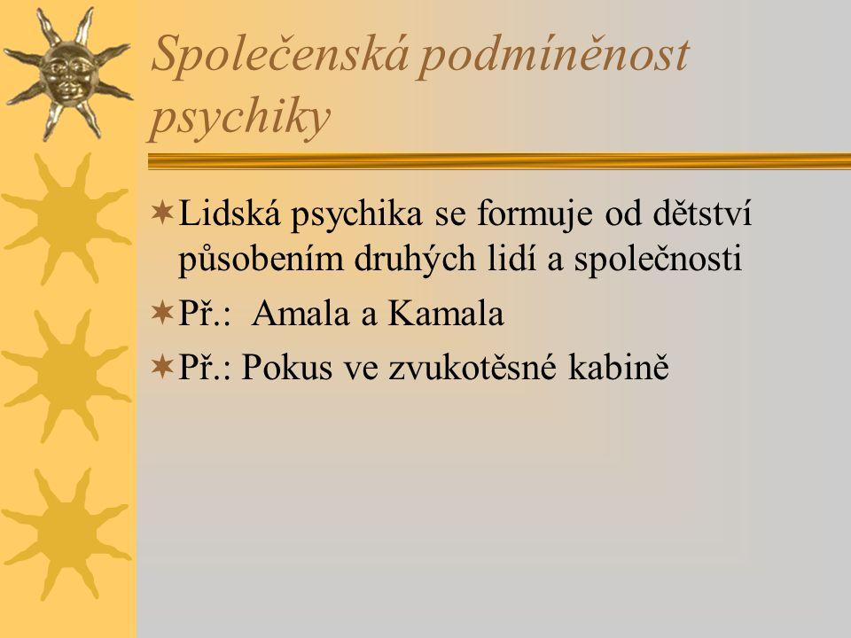 Společenská podmíněnost psychiky  Lidská psychika se formuje od dětství působením druhých lidí a společnosti  Př.: Amala a Kamala  Př.: Pokus ve zv