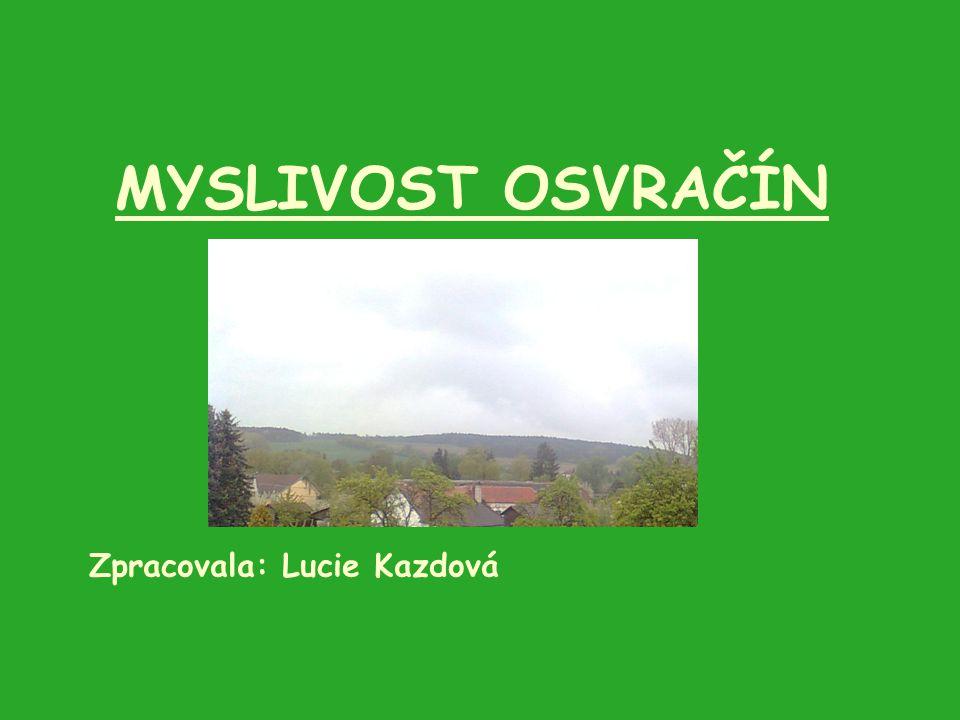 MYSLIVOST OSVRAČÍN Zpracovala: Lucie Kazdová