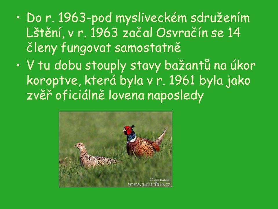 Do r. 1963-pod mysliveckém sdružením Lštění, v r. 1963 začal Osvračín se 14 členy fungovat samostatně V tu dobu stouply stavy bažantů na úkor koroptve