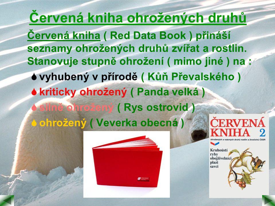 Červená kniha ohrožených druhů Červená kniha ( Red Data Book ) přináší seznamy ohrožených druhů zvířat a rostlin. Stanovuje stupně ohrožení ( mimo jin