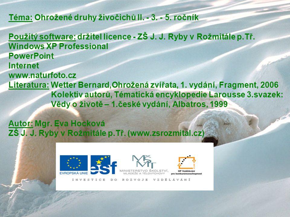 Téma: Ohrožené druhy živočichů II. - 3. - 5. ročník Použitý software: držitel licence - ZŠ J. J. Ryby v Rožmitále p.Tř. Windows XP Professional PowerP