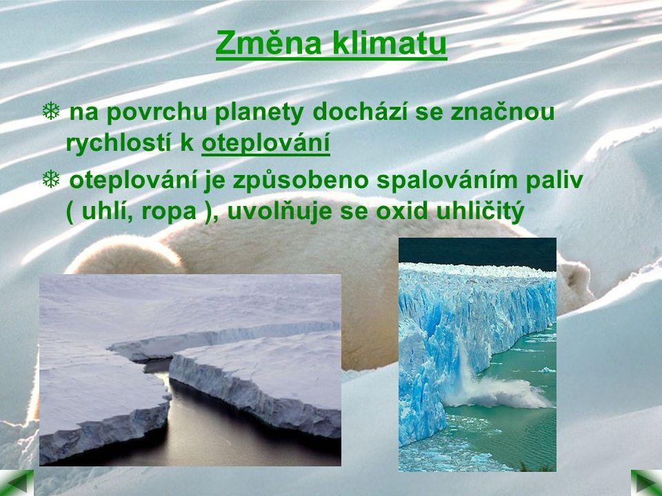 Změna klimatu  na povrchu planety dochází se značnou rychlostí k oteplování  oteplování je způsobeno spalováním paliv ( uhlí, ropa ), uvolňuje se ox