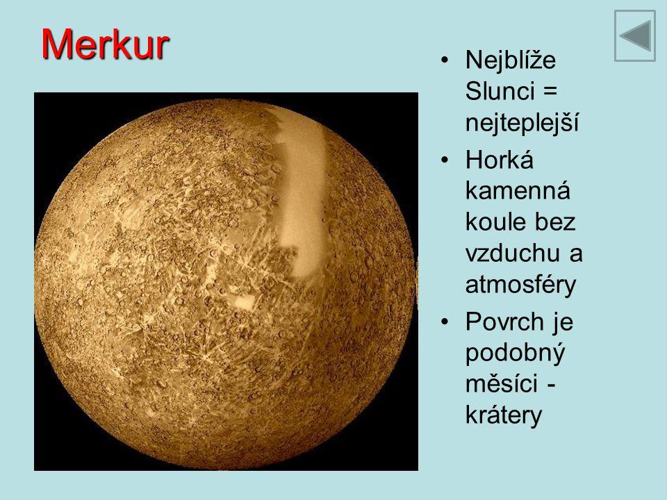 Merkur Nejblíže Slunci = nejteplejší Horká kamenná koule bez vzduchu a atmosféry Povrch je podobný měsíci - krátery