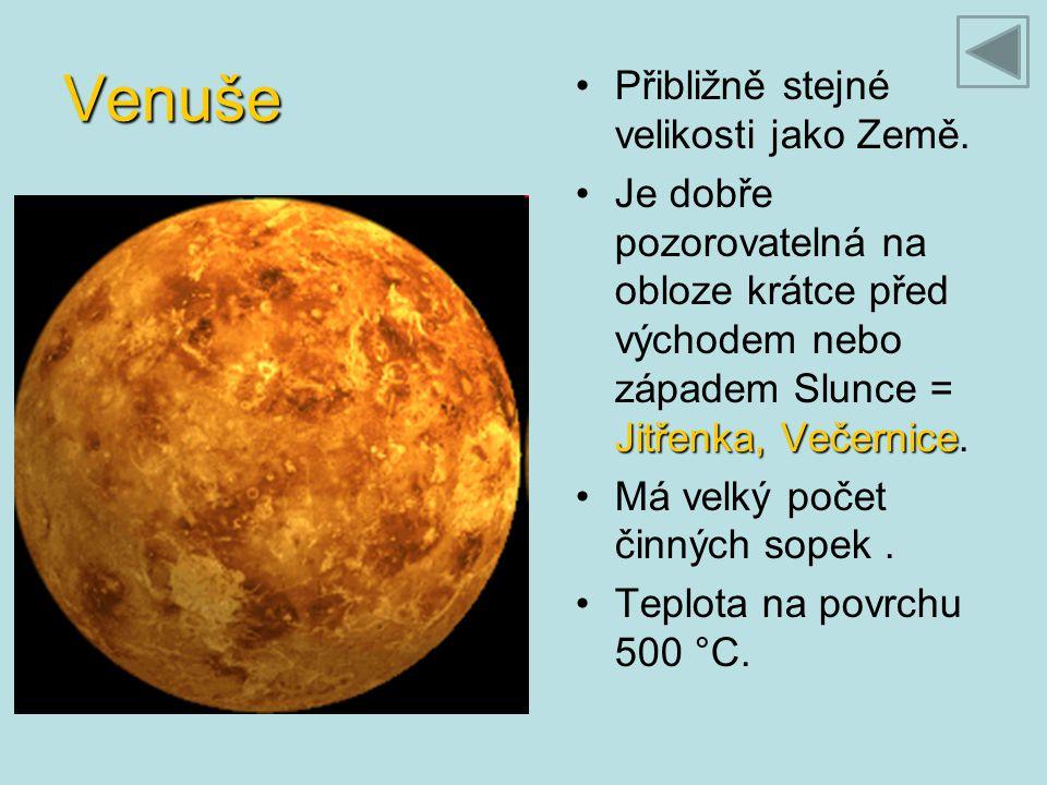 Venuše Přibližně stejné velikosti jako Země. Jitřenka, VečerniceJe dobře pozorovatelná na obloze krátce před východem nebo západem Slunce = Jitřenka,