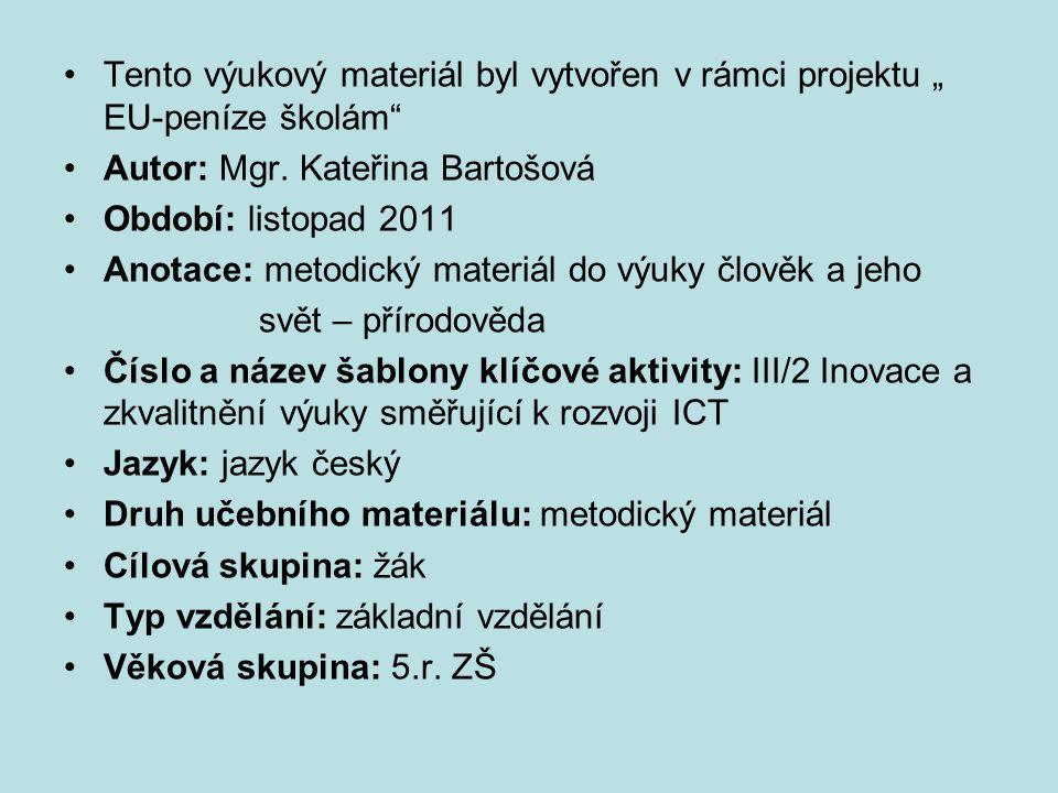 """Tento výukový materiál byl vytvořen v rámci projektu """" EU-peníze školám"""" Autor: Mgr. Kateřina Bartošová Období: listopad 2011 Anotace: metodický mater"""