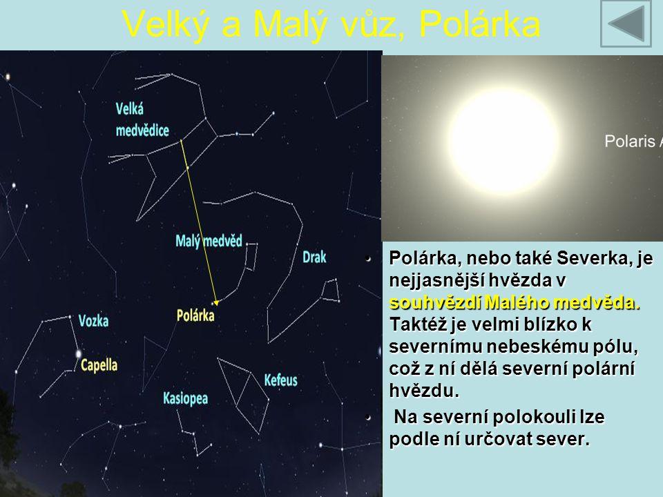 Velký a Malý vůz, Polárka Polárka, nebo také Severka, je nejjasnější hvězda v souhvězdí Malého medvěda. Taktéž je velmi blízko k severnímu nebeskému p