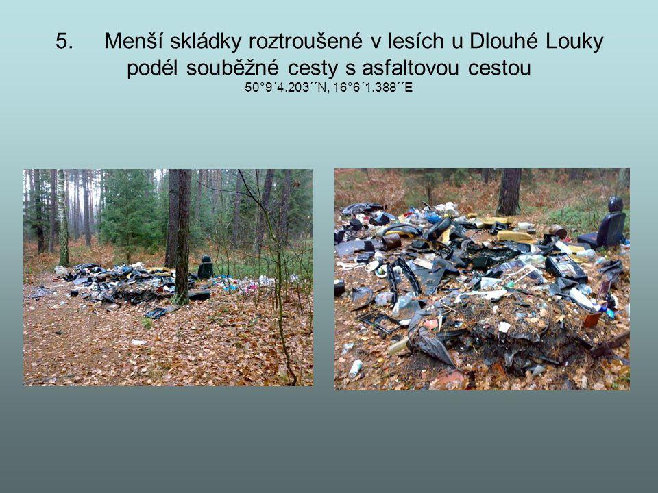 5. Menší skládky roztroušené v lesích u Dlouhé Louky podél souběžné cesty s asfaltovou cestou 50°9´4.203´´N, 16°6´1.388´´E