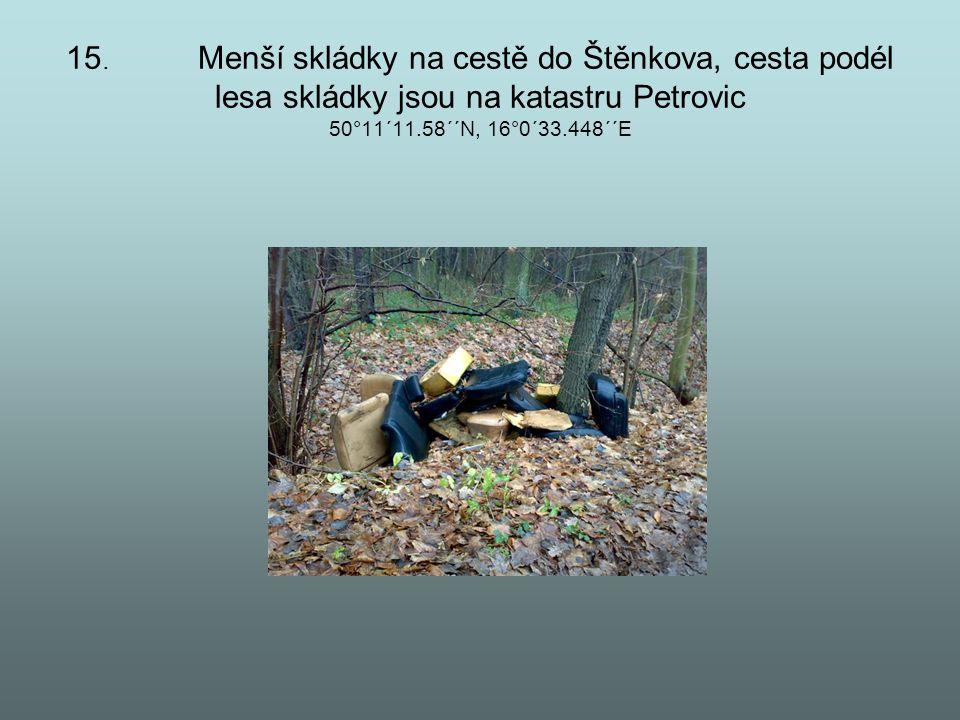 15. Menší skládky na cestě do Štěnkova, cesta podél lesa skládky jsou na katastru Petrovic 50°11´11.58´´N, 16°0´33.448´´E