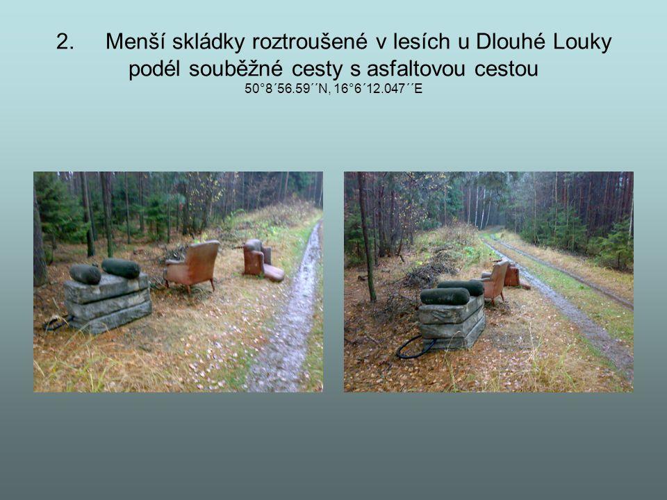 2. Menší skládky roztroušené v lesích u Dlouhé Louky podél souběžné cesty s asfaltovou cestou 50°8´56.59´´N, 16°6´12.047´´E