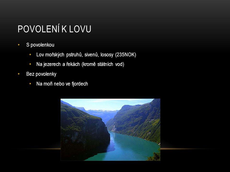 POVOLENÍ K LOVU S povolenkou Lov mořských pstruhů, sivenů, lososy (235NOK) Na jezerech a řekách (kromě státních vod) Bez povolenky Na moři nebo ve fjordech