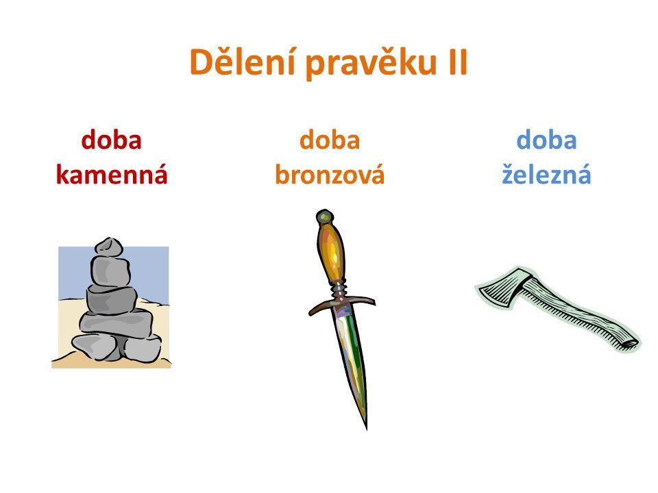 Dělení pravěku II doba kamenná doba železná doba bronzová