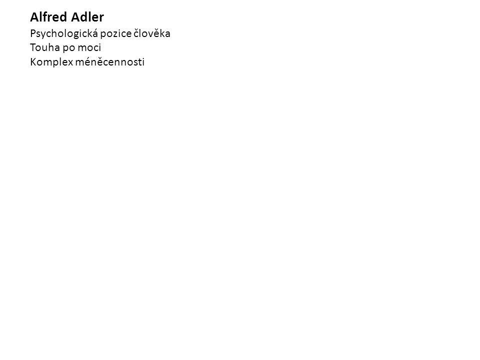 Alfred Adler Psychologická pozice člověka Touha po moci Komplex méněcennosti