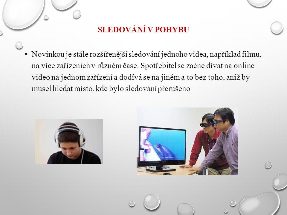 SLEDOVÁNÍ V POHYBU Novinkou je stále rozšířenější sledování jednoho videa, například filmu, na více zařízeních v různém čase. Spotřebitel se začne dív