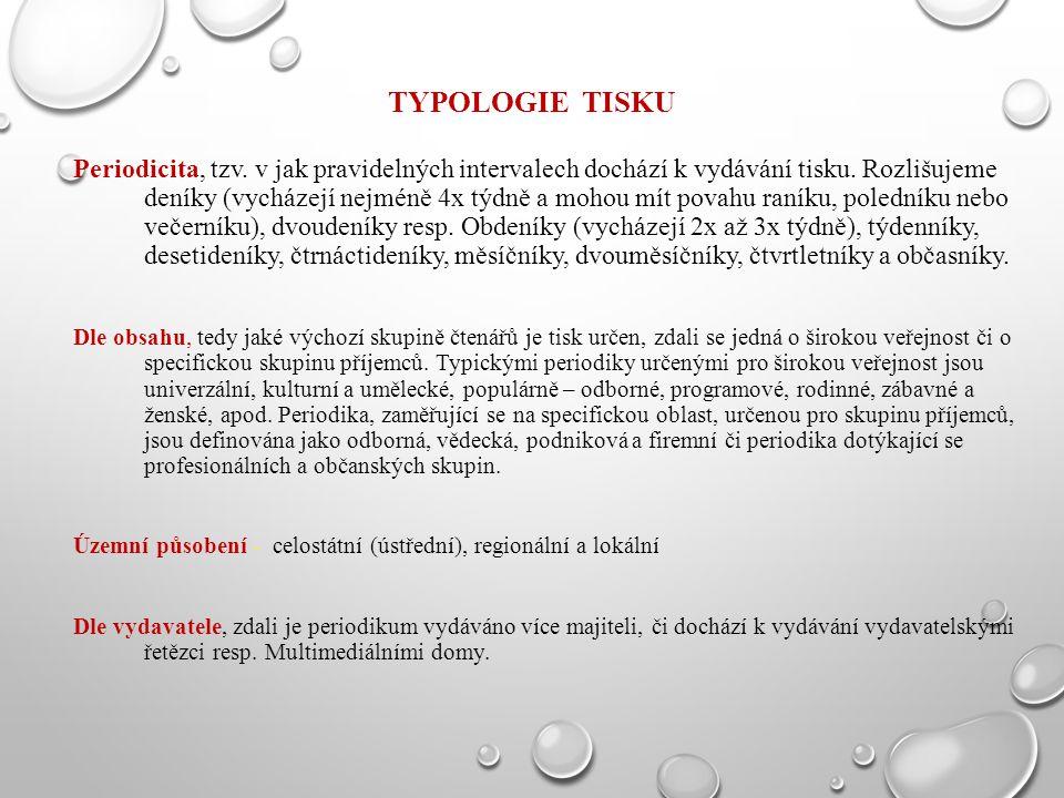 TYPOLOGIE TISKU Periodicita, tzv. v jak pravidelných intervalech dochází k vydávání tisku. Rozlišujeme deníky (vycházejí nejméně 4x týdně a mohou mít