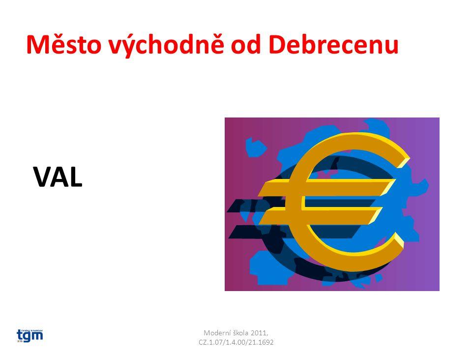 Moderní škola 2011, CZ.1.07/1.4.00/21.1692 Město východně od Debrecenu VAL Valea lui Mihai