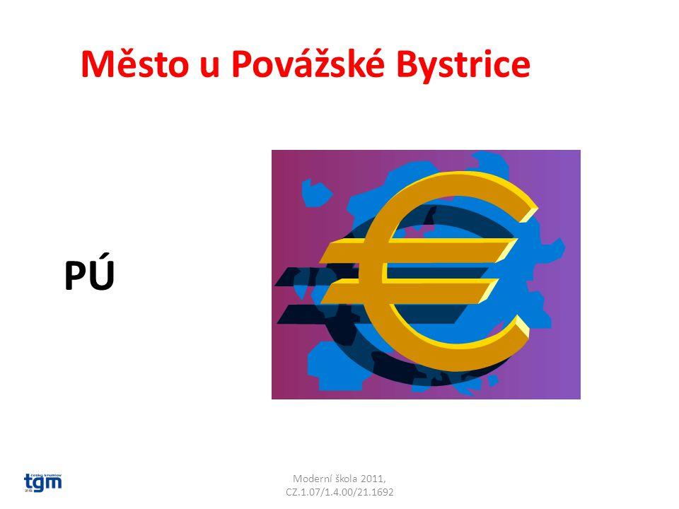 Moderní škola 2011, CZ.1.07/1.4.00/21.1692 Město u Povážské Bystrice PÚ Púchov