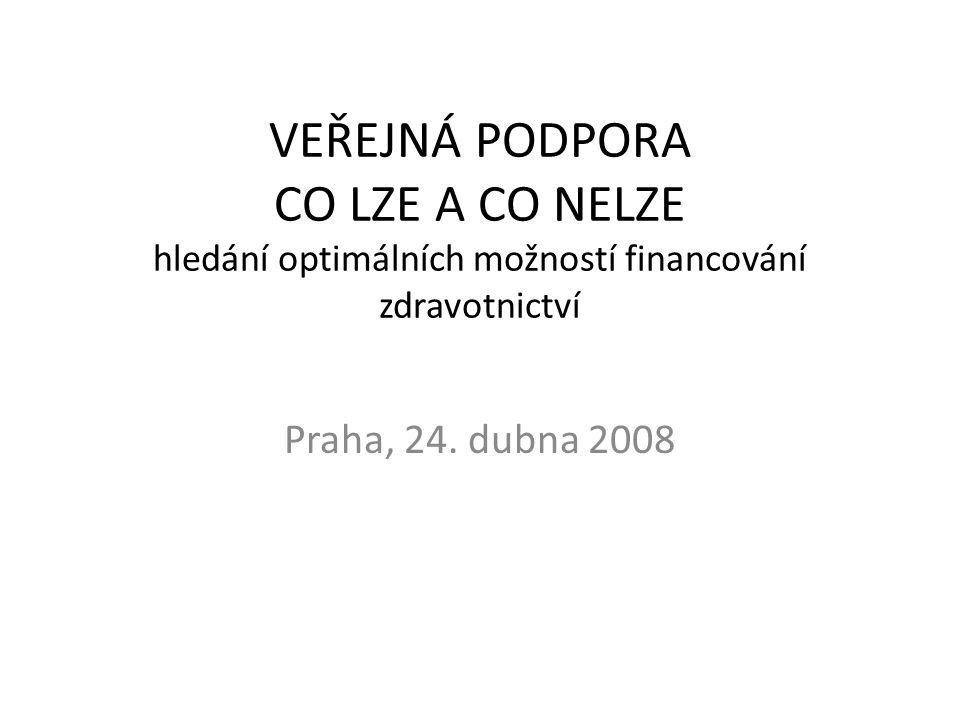 VEŘEJNÁ PODPORA CO LZE A CO NELZE hledání optimálních možností financování zdravotnictví Praha, 24.
