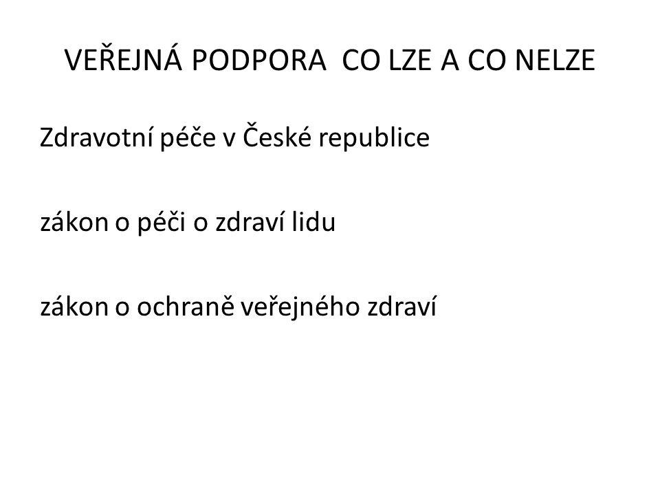 Zdravotní péče v České republice zákon o péči o zdraví lidu zákon o ochraně veřejného zdraví VEŘEJNÁ PODPORA CO LZE A CO NELZE