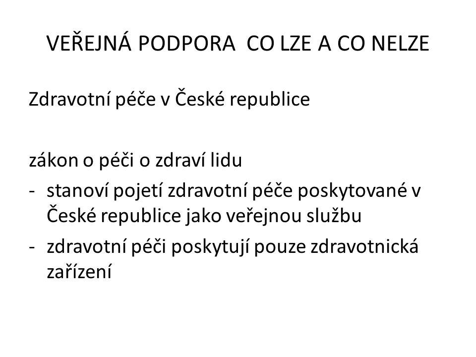 Zdravotní péče v České republice zákon o péči o zdraví lidu -stanoví pojetí zdravotní péče poskytované v České republice jako veřejnou službu -zdravotní péči poskytují pouze zdravotnická zařízení VEŘEJNÁ PODPORA CO LZE A CO NELZE