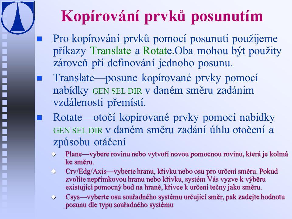 Kopírování prvků posunutím n n Pro kopírování prvků pomocí posunutí použijeme příkazy Translate a Rotate.Oba mohou být použity zároveň při definování jednoho posunu.