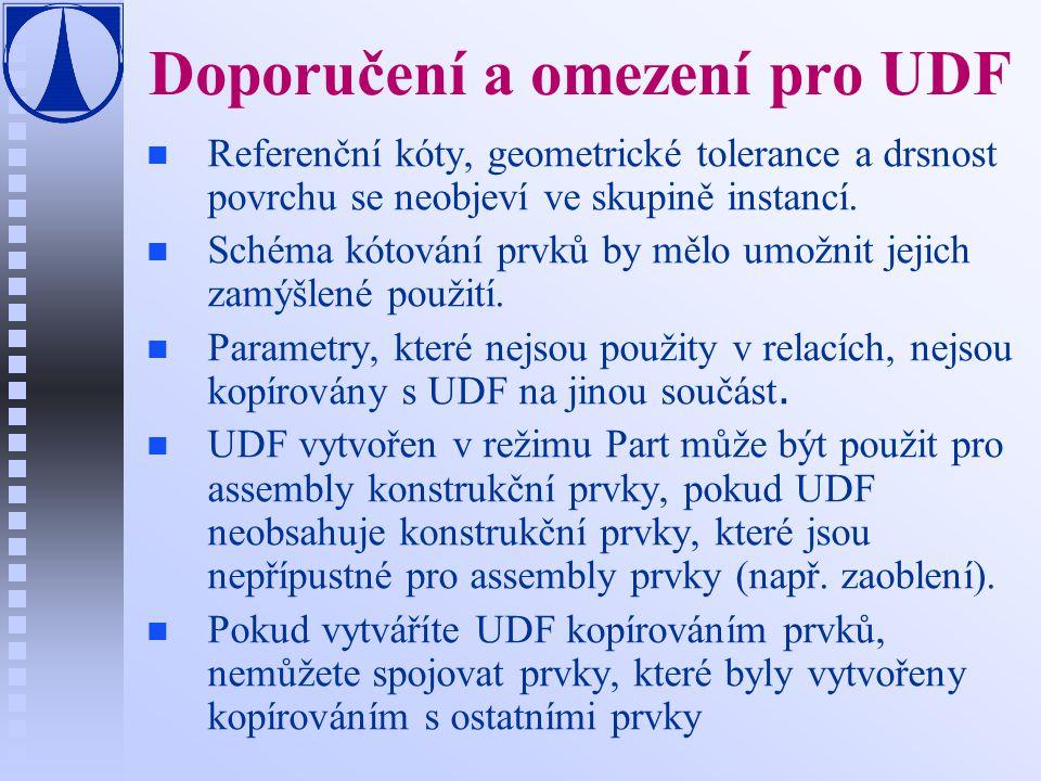 Doporučení a omezení pro UDF n n Referenční kóty, geometrické tolerance a drsnost povrchu se neobjeví ve skupině instancí.
