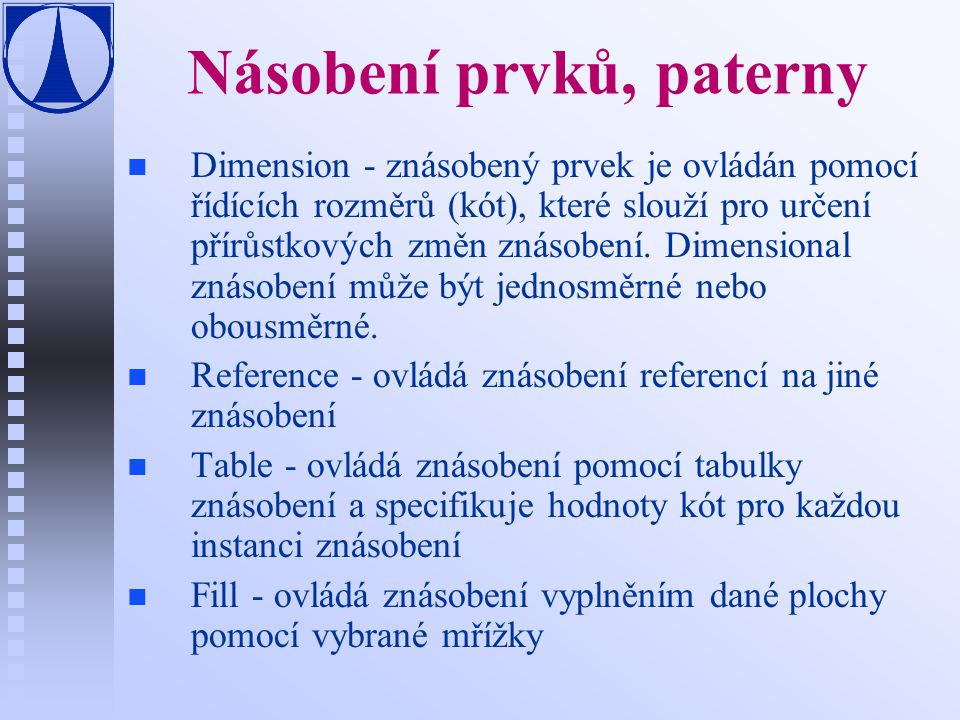 Násobení prvků, paterny n n Dimension - znásobený prvek je ovládán pomocí řídících rozměrů (kót), které slouží pro určení přírůstkových změn znásobení.