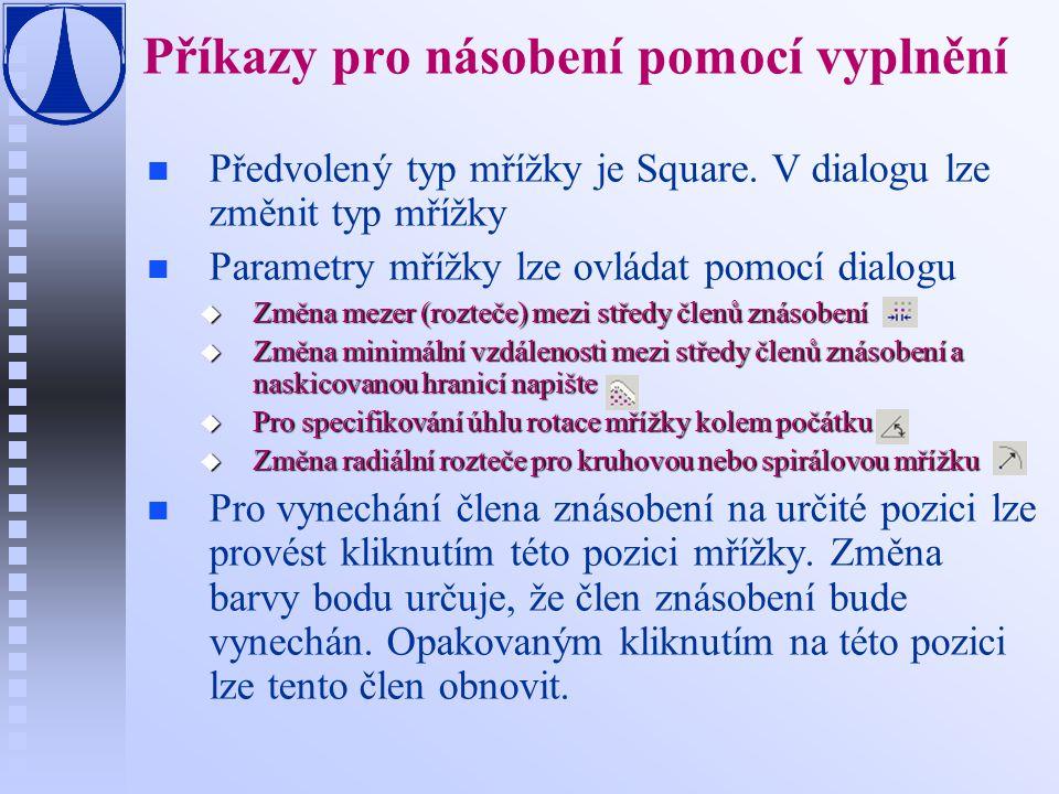 Příkazy pro násobení pomocí vyplnění n n Předvolený typ mřížky je Square.