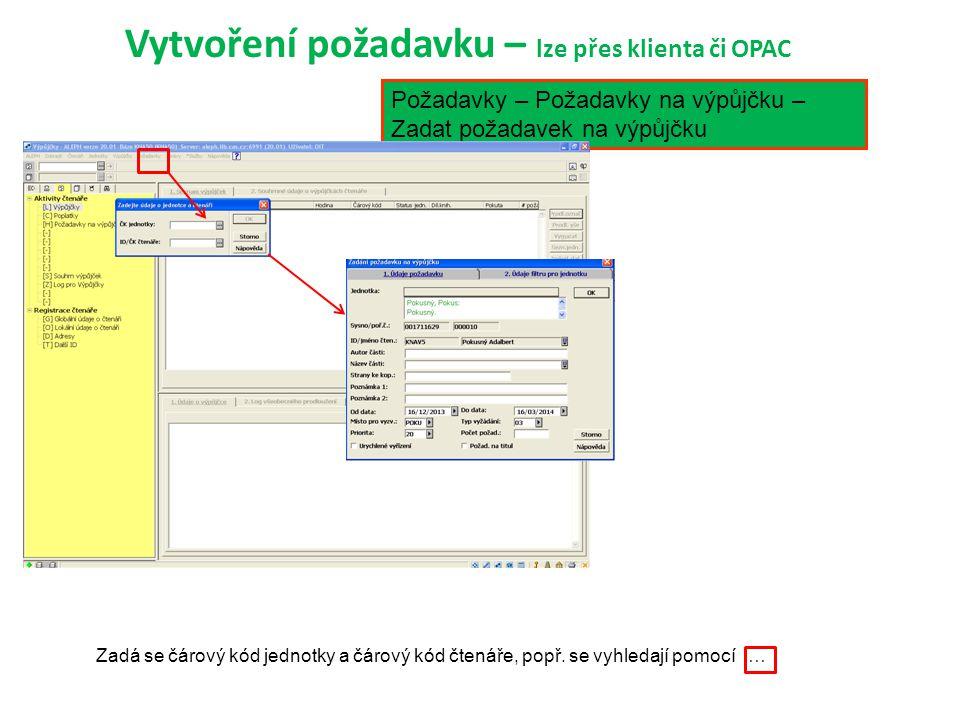 Vytvoření požadavku – lze přes klienta či OPAC Požadavky – Požadavky na výpůjčku – Zadat požadavek na výpůjčku Zadá se čárový kód jednotky a čárový kód čtenáře, popř.