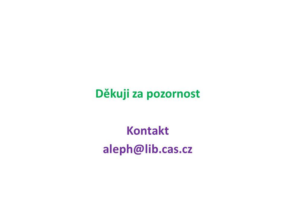 Děkuji za pozornost Kontakt aleph@lib.cas.cz