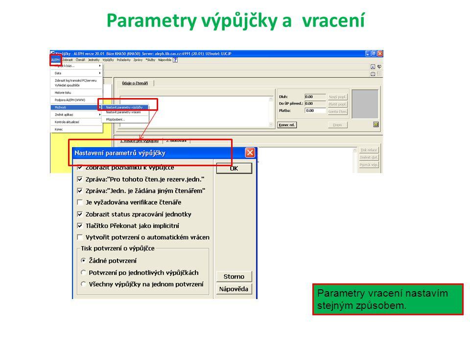 Parametry výpůjčky a vracení Parametry vracení nastavím stejným způsobem.