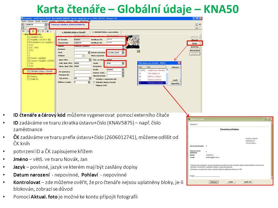 Karta čtenáře – Globální údaje – KNA50 ID čtenáře a čárový kód můžeme vygenerovat pomocí externího čítače ID zadáváme ve tvaru zkratka ústavu+číslo (KNAV5875) – např.