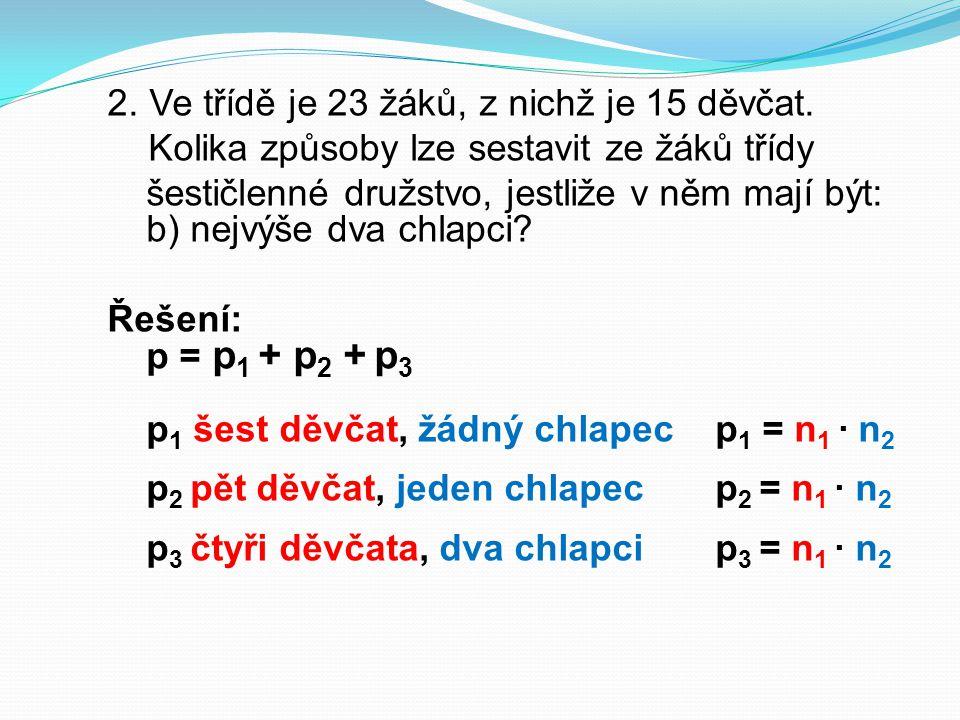 2. Ve třídě je 23 žáků, z nichž je 15 děvčat. Kolika způsoby lze sestavit ze žáků třídy šestičlenné družstvo, jestliže v něm mají být: b) nejvýše dva