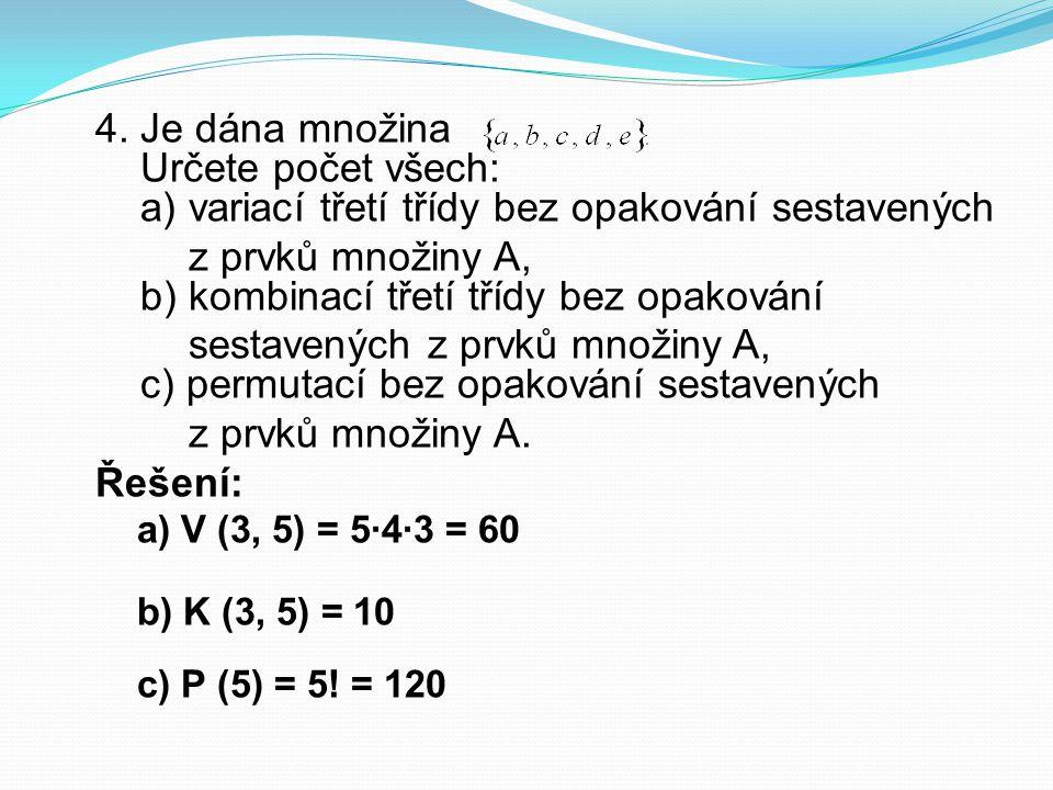 4. Je dána množina Určete počet všech: a) variací třetí třídy bez opakování sestavených z prvků množiny A, b) kombinací třetí třídy bez opakování sest