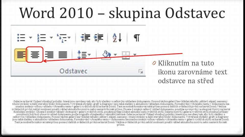 Word 2010 – skupina Odstavec 0 Kliknutím na tuto ikonu zarovnáme text odstavce na střed Galerie na kartě Vložení obsahují položky, které jsou navrženy tak, aby byly sladěny s celkovým vzhledem dokumentu.