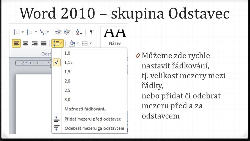 Word 2010 – skupina Odstavec 0 Můžeme zde rychle nastavit řádkování, tj. velikost mezery mezi řádky, nebo přidat či odebrat mezeru před a za odstavcem