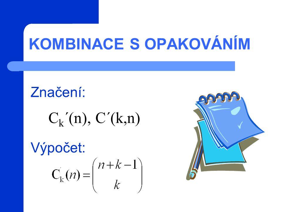 KOMBINACE S OPAKOVÁNÍM Značení: C k ´(n), C´(k,n) Výpočet: