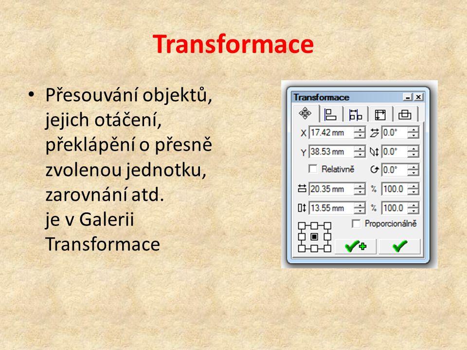 Transformace Přesouvání objektů, jejich otáčení, překlápění o přesně zvolenou jednotku, zarovnání atd.