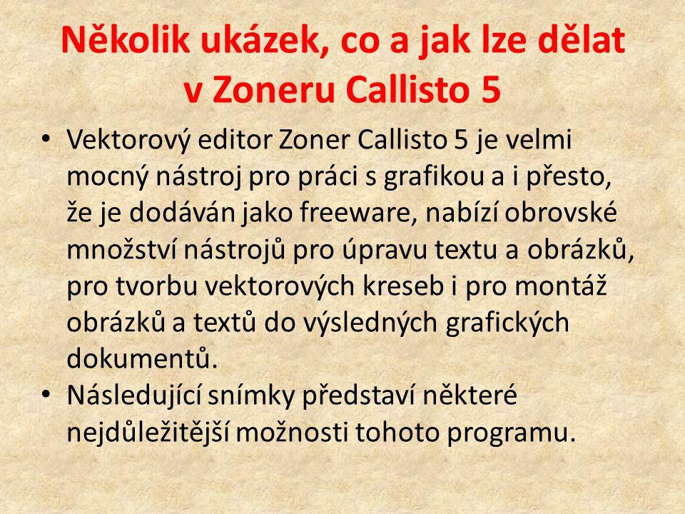 Několik ukázek, co a jak lze dělat v Zoneru Callisto 5 Vektorový editor Zoner Callisto 5 je velmi mocný nástroj pro práci s grafikou a i přesto, že je dodáván jako freeware, nabízí obrovské množství nástrojů pro úpravu textu a obrázků, pro tvorbu vektorových kreseb i pro montáž obrázků a textů do výsledných grafických dokumentů.