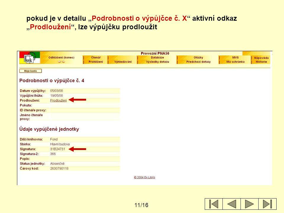 """11/16 pokud je v detailu """"Podrobnosti o výpůjčce č. X"""" aktivní odkaz """"Prodloužení"""", lze výpůjčku prodloužit"""