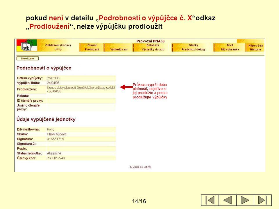 """14/16 pokud není v detailu """"Podrobnosti o výpůjčce č. X""""odkaz """"Prodloužení"""", nelze výpůjčku prodloužit Průkazu vyprší doba platnosti, nejdříve si jej"""