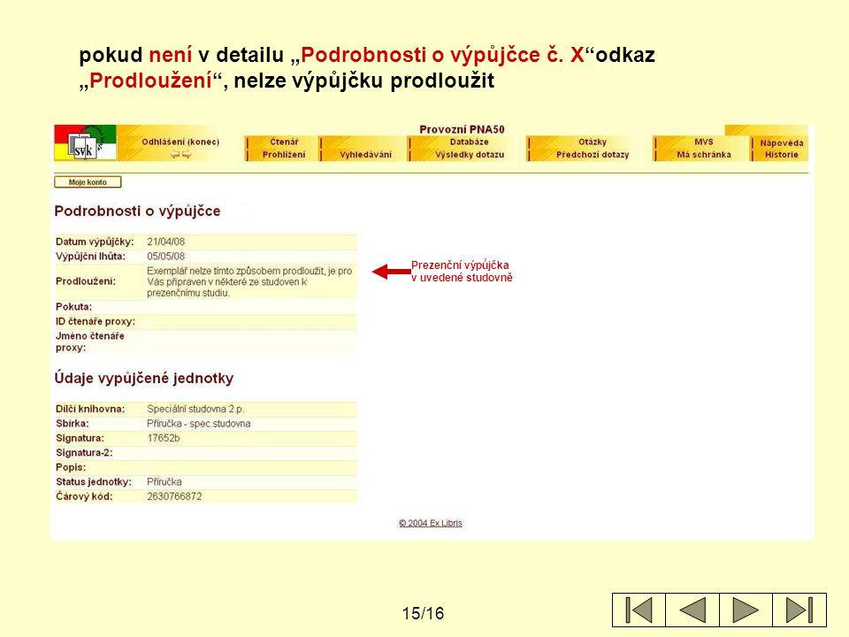 """15/16 pokud není v detailu """"Podrobnosti o výpůjčce č. X""""odkaz """"Prodloužení"""", nelze výpůjčku prodloužit Prezenční výpůjčka v uvedené studovně"""