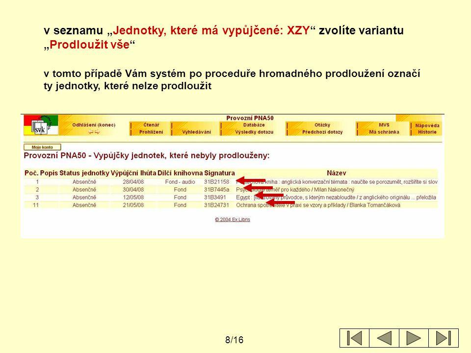 """9/16 v seznamu """"Jednotky, které má vypůjčené: XZY zvolíte variantu """"Prodloužit vše u výpůjček v seznamu """"Výpůjčky , které lze prodloužit, systém změní datum nebo"""