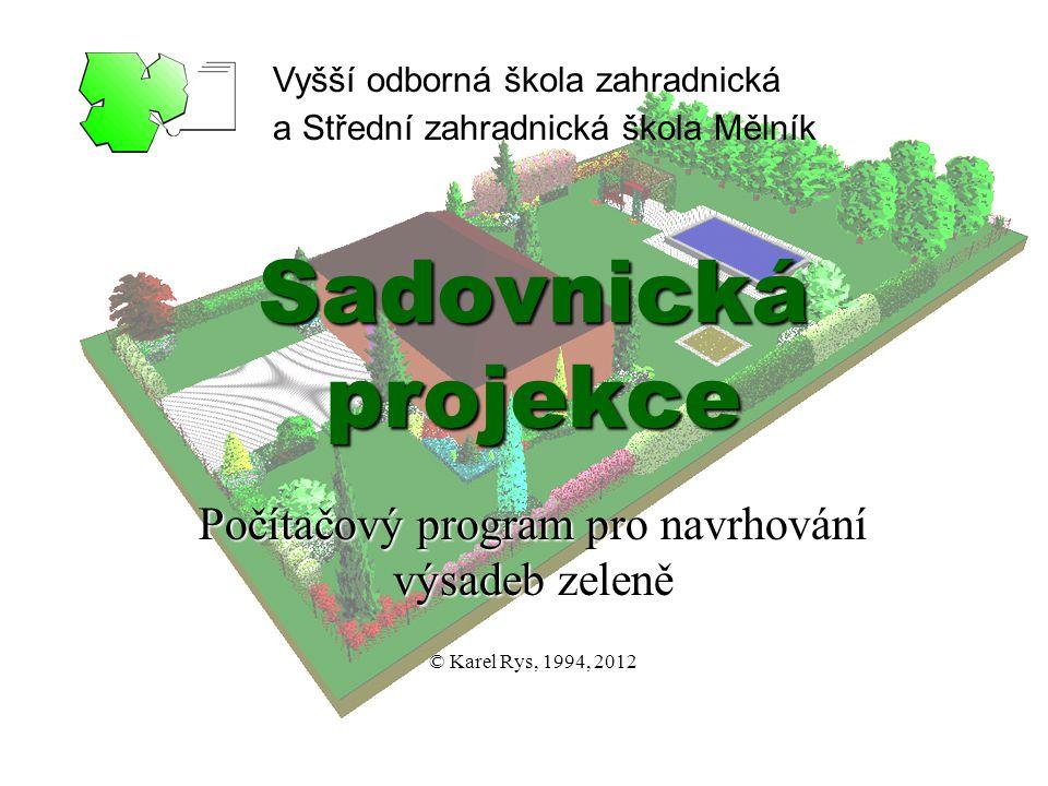 Sadovnická projekce Počítačový program pro navrhování výsadeb zeleně © Karel Rys, 1994, 2012 Vyšší odborná škola zahradnická a Střední zahradnická škola Mělník