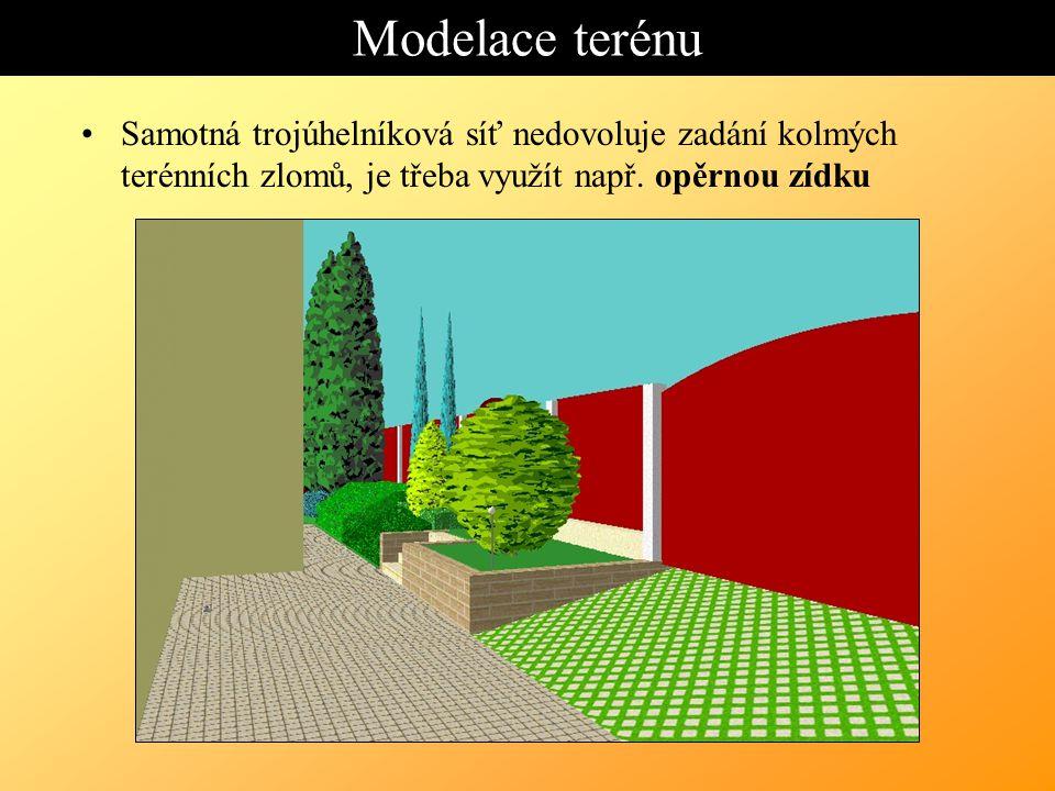 Modelace terénu Samotná trojúhelníková síť nedovoluje zadání kolmých terénních zlomů, je třeba využít např.