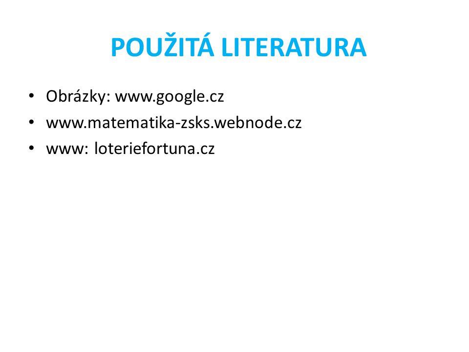 POUŽITÁ LITERATURA Obrázky: www.google.cz www.matematika-zsks.webnode.cz www: loteriefortuna.cz