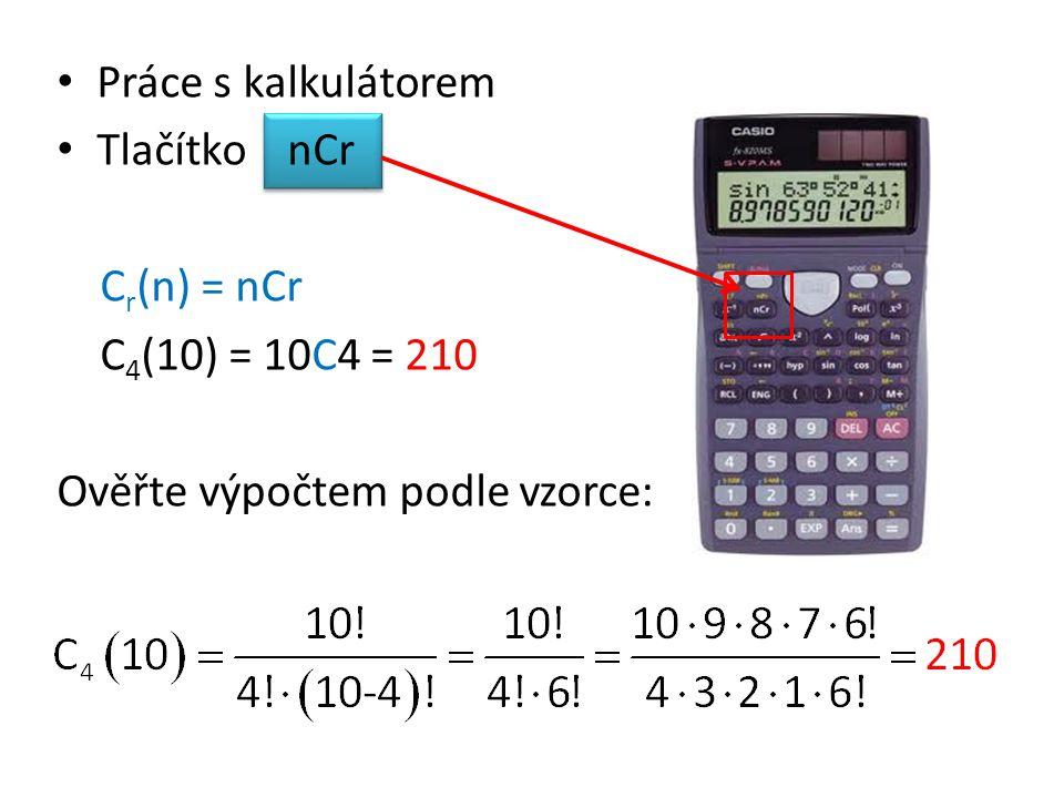 Práce s kalkulátorem Tlačítko nCr C r (n) = nCr C 4 (10) = 10C4 = 210 Ověřte výpočtem podle vzorce: