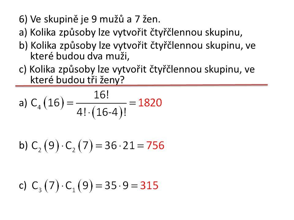 6)Ve skupině je 9 mužů a 7 žen. a) Kolika způsoby lze vytvořit čtyřčlennou skupinu, b) Kolika způsoby lze vytvořit čtyřčlennou skupinu, ve které budou